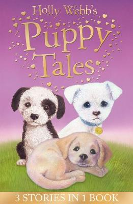Holly Webb's Puppy Tales: Alfie all Alone, Sam the Stolen Puppy, Max the Missing Puppy