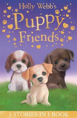 Holly Webb's Puppy Friends: Timmy in Trouble, Buttons the Runaway Puppy, Harry the Homeless Puppy