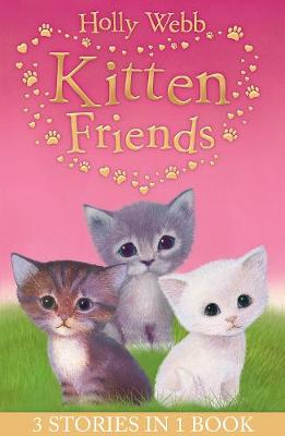 Holly Webb's Kitten Friends: Lost in the Snow, Smudge the Stolen Kitten, The Kitten Nobody Wanted