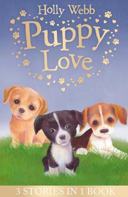 Puppy Love: Lucy the Poorly Puppy, Jess the Lonely Puppy, Ellie the Homesick Puppy