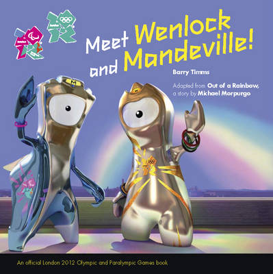 Out of a Rainbow: A Wenlock and Mandeville London 2012 Story