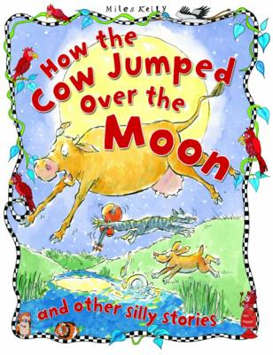 Silly Stories: How the Cow Jumped Over the Moon