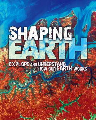 Shaping Earth: Explore and Understand How Our Earth Works