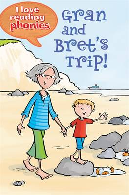 I Love Reading Phonics Level 1: Gran and Bret's Trip!