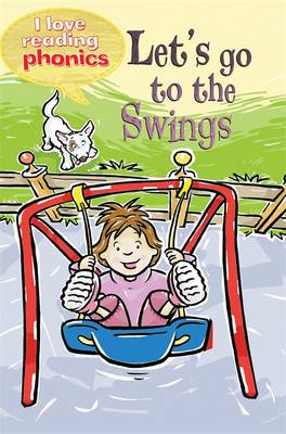 I Love Reading Phonics Level 2: Let's Go to the Swings