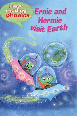 I Love Reading Phonics Level 3: Ernie and Hermie Visit Earth
