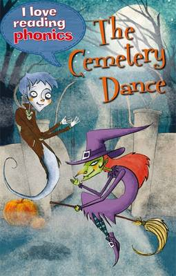 I Love Reading Phonics Level 5: The Cemetery Dance