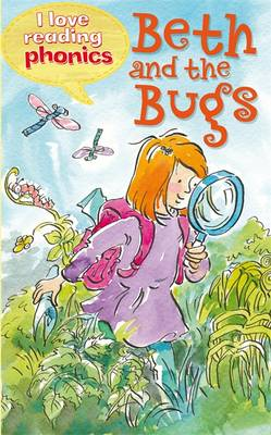 I Love Reading Phonics Level 2: Beth and the Bugs