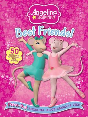 Angelina Ballerina Best Friends: Press Out Angelina, Alice, Marco & Viki