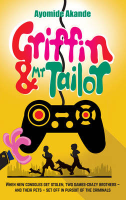 Griffin & Mr Tailor: When New Consoles Get Stolen, Two Games Crazy Brothers and Their Pets Set off in Pursuit of the Criminals