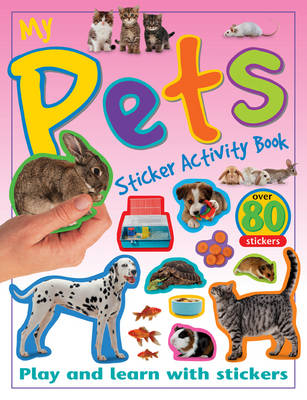 My Pets Sticker Activity Book: Play and Learn with Stickers