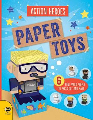 Paper Toys - Action Heroes: Six mini paper people to press out and make