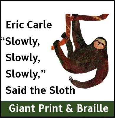 Slowly,Slowly, Slowly Said the Sloth (Giant Print & Braille version)
