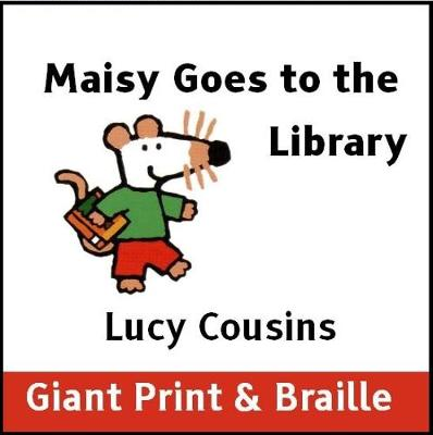Maisy Goes to the Library (Giant Print & Braille version)