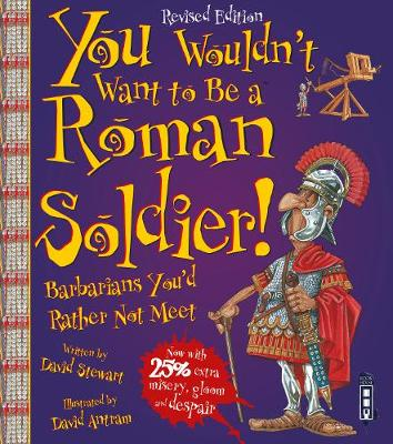 You Wouldn't Want To Be A Roman Soldier!: Extended Edition