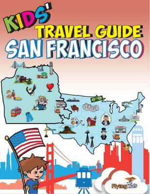 Kids' Travel Guide: The Fun Way to Discover San Francisco-Especially for Kids