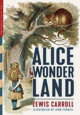 Alice in Wonderland (Illustrated): Alice's Adventures in Wonderland, Through the Looking-Glass & the Hunting of the Snark