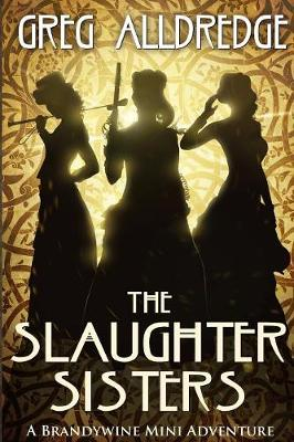 A Slaughter Sisters Adventure #1: When the Dead Walk the Earth