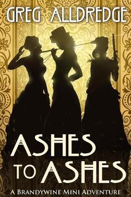 Ashes to Ashes: A Slaughter Sisters Adventure #3