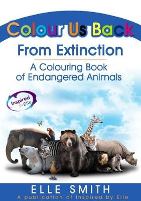 Colour Us Back From Extinction: A Colouring Book of Endangered Animals