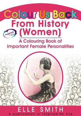 Colour Us Back From History (Women): A Colour Book of Important Female Personalities