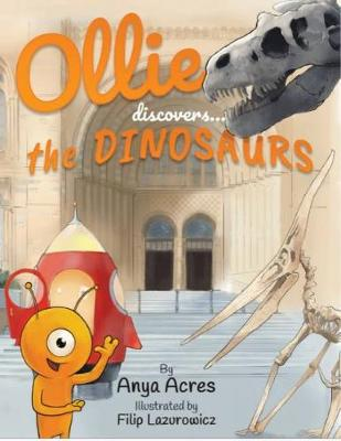 Ollie Discovers the Dinosaurs: It's fact, fiction & fun!