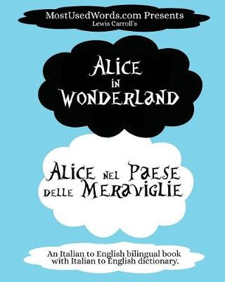 Alice in Wonderland - Alice Nel Paese Delle Meraviglie: (an Italian to English Bilingual Book with Italian to English Dictionary.)