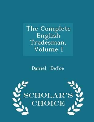 The Complete English Tradesman, Volume I - Scholar's Choice Edition