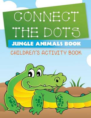 Connect the Dots Jungle Animals Book: Children's Activity Book