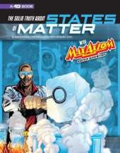 Graphic Science: The Solid Truth about States of Matter with Max Axiom, Super Scientist: 4D An Augmented Reading Science Experience
