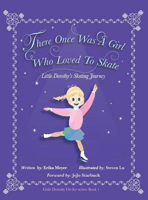 There Once Was A Girl Who Loved To Skate: Little Dorothy's Skating Journey
