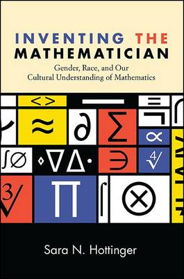Inventing the Mathematician: Gender, Race, and Our Cultural Understanding of Mathematics