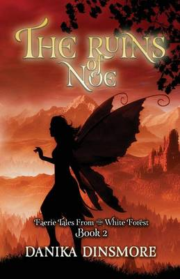 The Ruins of Noe (Faerie Tales from the White Forest Book Two)