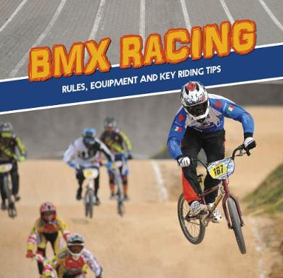 BMX Racing: Rules, Equipment and Key Riding Tips