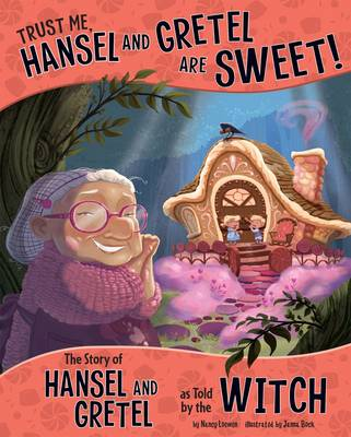 Trust Me, Hansel and Gretel Are Sweet!: The Story of Hansel and Gretel as Told by the Witch
