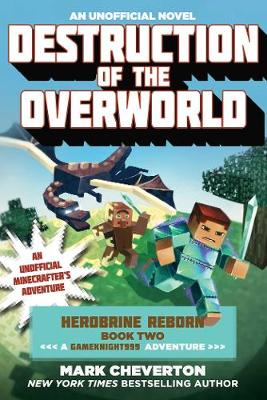 Destruction of the Overworld: Herobrine Reborn Book Two: A Gameknight999 Adventure: An Unofficial Minecrafter?s Adventure