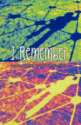 I Remember: Creative Writing of Indianapolis Youth