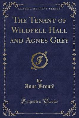 The Tenant of Wildfell Hall and Agnes Grey (Classic Reprint)