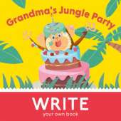 Grandma's Jungle Party: Write You Own Book!
