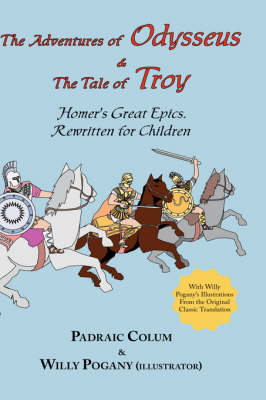 The Adventures of Odysseus & the Tale of Troy: Homer's Great Epics, Rewritten for Children (Illustrated Hardcover)