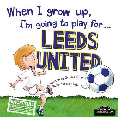 When I Grow Up I'm Going to Play for Leeds