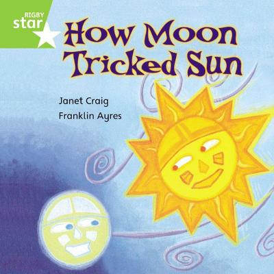 Rigby Star Independent Green Reader 7: How Moon Tricked Sun
