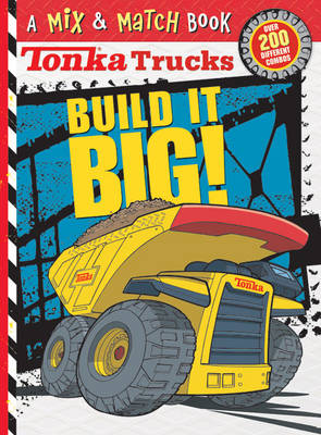 Tonka Trucks: Build It BIG!: A Mix & Match Book