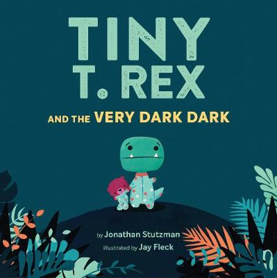 Tiny T. Rex and the Very Dark Dark