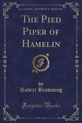 The Pied Piper of Hamelin (Classic Reprint)