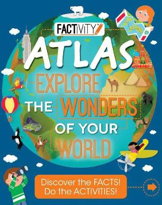 Factivity Atlas Explore the Wonders of Your World: Discover the Facts! Do the Activities!