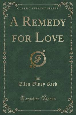 A Remedy for Love (Classic Reprint)