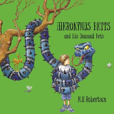 Hieronymus Betts and His Unusual Pets: a fabulous story book about crazy pets by M.P.Robertson