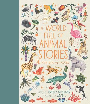 A World Full of Animal Stories: 50 favourite animal folk tales, myths and legends