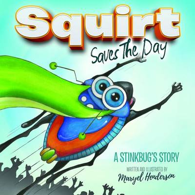 Squirt Saves the Day: A Stinkbug's Story